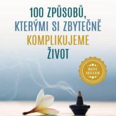 100 způsobů, kterými si zbytečně komplikujeme život - Dušan Kadlec