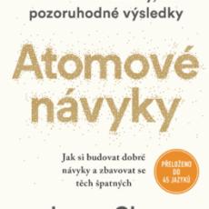 Atomové návyky – Jak si budovat dobré návyky a zbavovat se těch špatných - James Clear